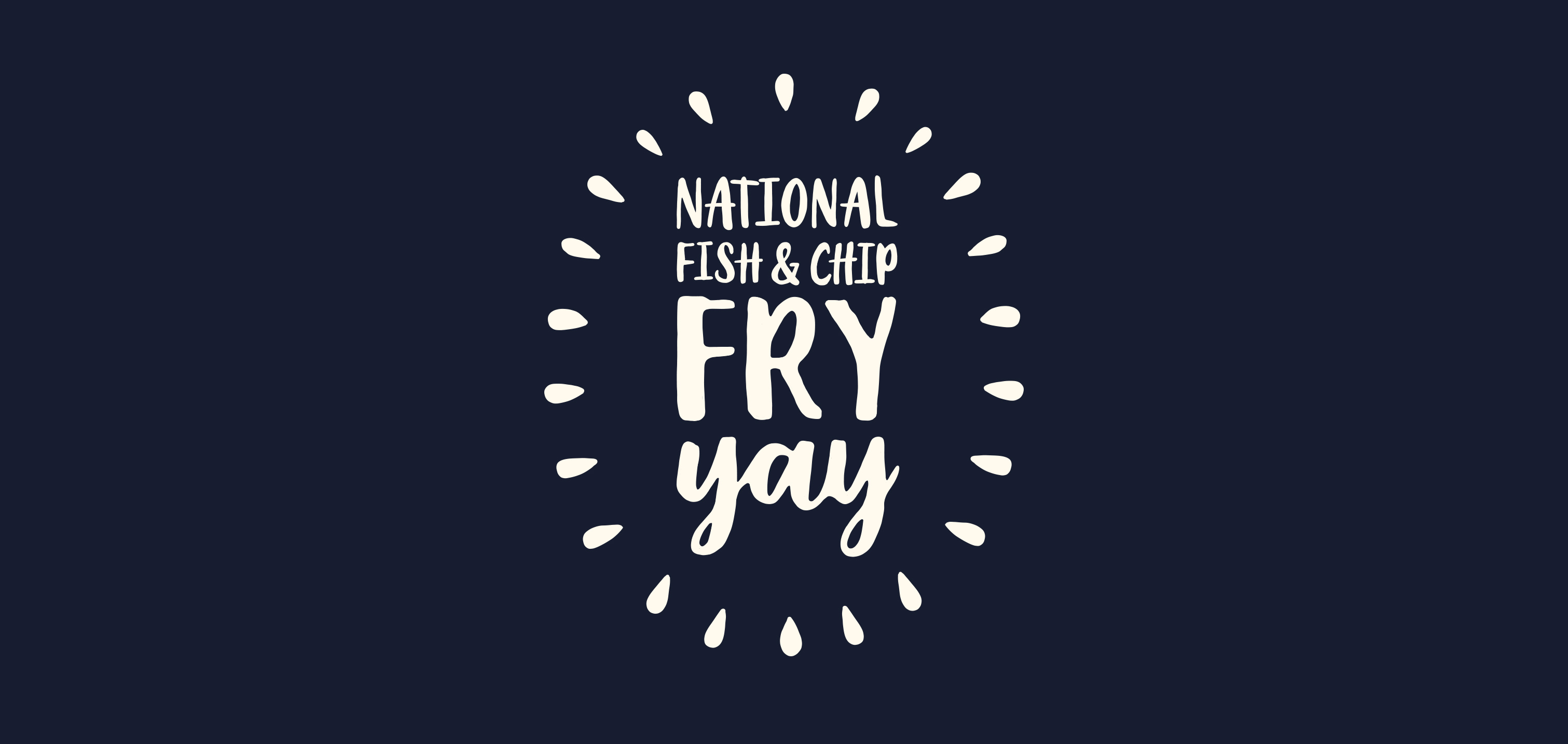 National Fish and Chip day Fry-yay